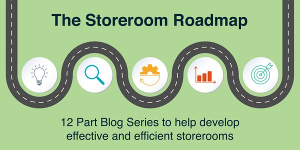 The Storeroom Roadmap Pt. 2: Before your storeroom can be efficient, it must first be effective